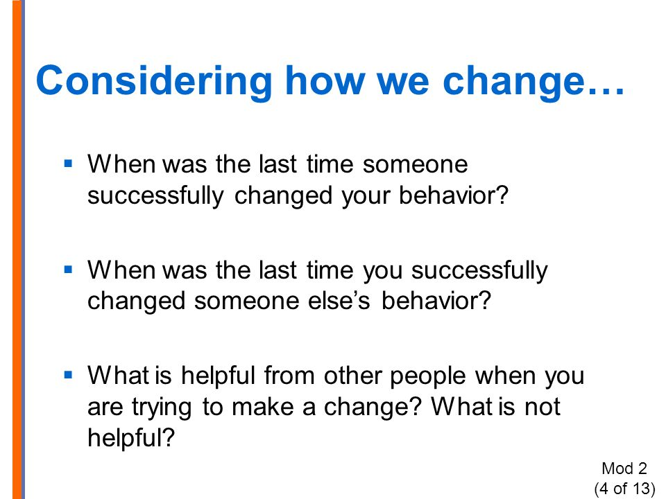 Considering how we change…  When was the last time someone successfully changed your behavior.