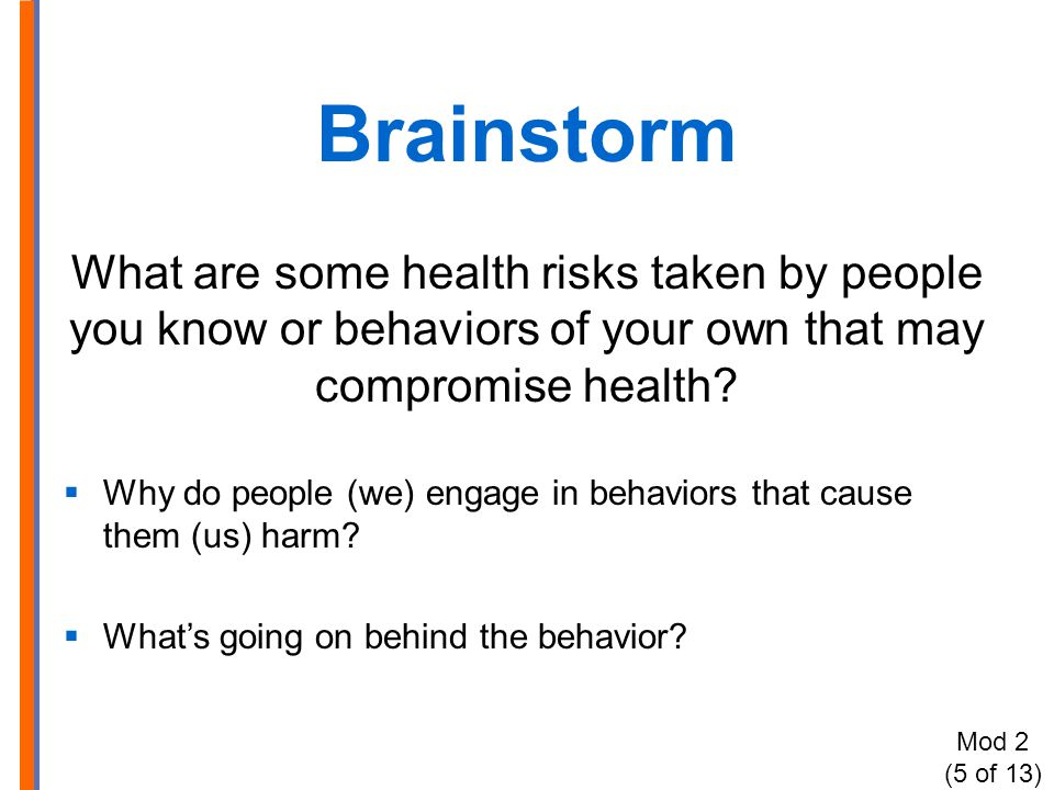 Brainstorm What are some health risks taken by people you know or behaviors of your own that may compromise health.