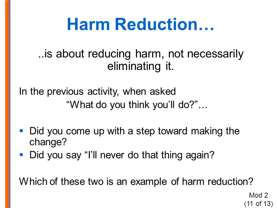 Harm Reduction…..is about reducing harm, not necessarily eliminating it.