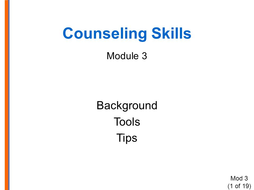 Counseling Skills Module 3 Background Tools Tips Mod 3 (1 of 19)