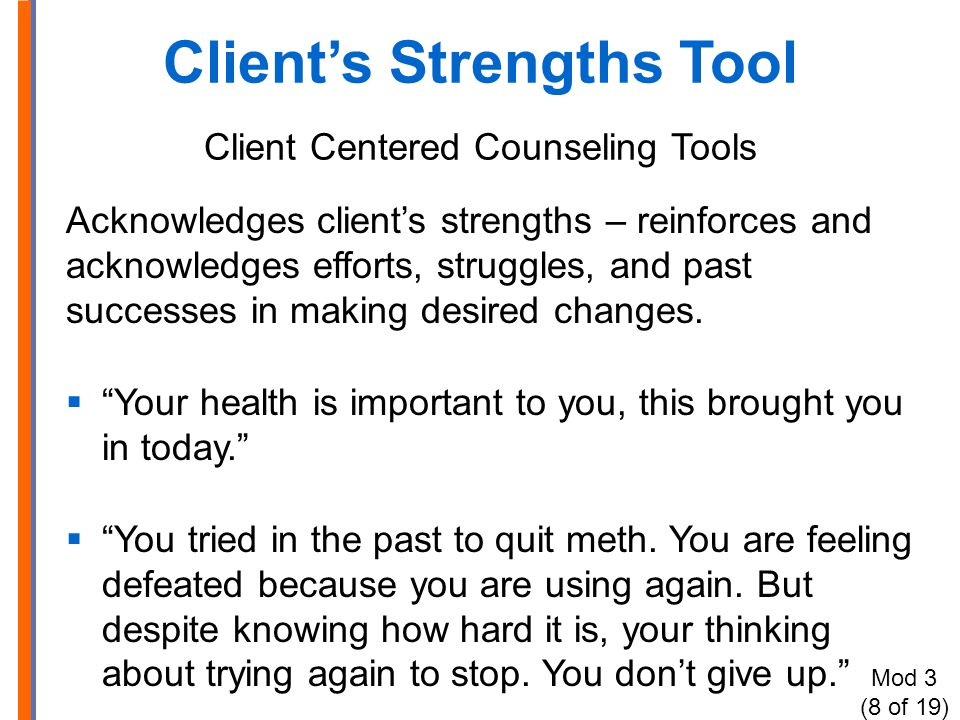 Client's Strengths Tool Client Centered Counseling Tools Acknowledges client's strengths – reinforces and acknowledges efforts, struggles, and past su