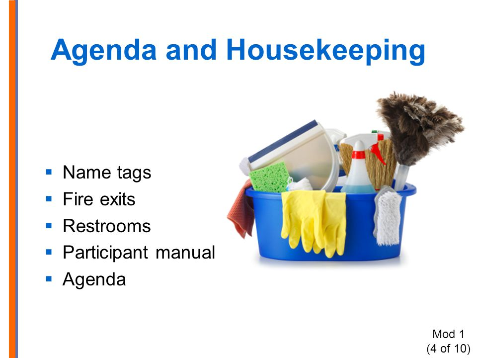 Agenda and Housekeeping  Name tags  Fire exits  Restrooms  Participant manual  Agenda Mod 1 (4 of 10)
