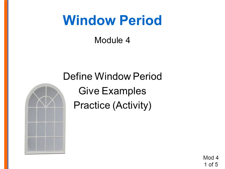 Window Period Module 4 Define Window Period Give Examples Practice (Activity) Mod 4 1 of 5