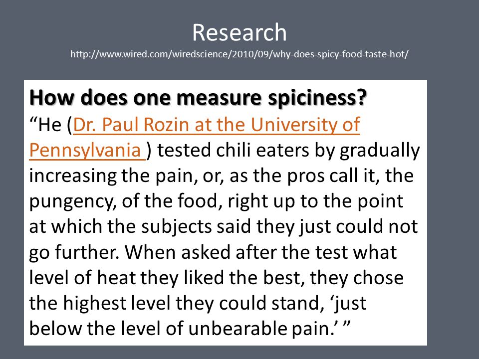 Research http://www.wired.com/wiredscience/2010/09/why-does-spicy-food-taste-hot/ How does one measure spiciness.
