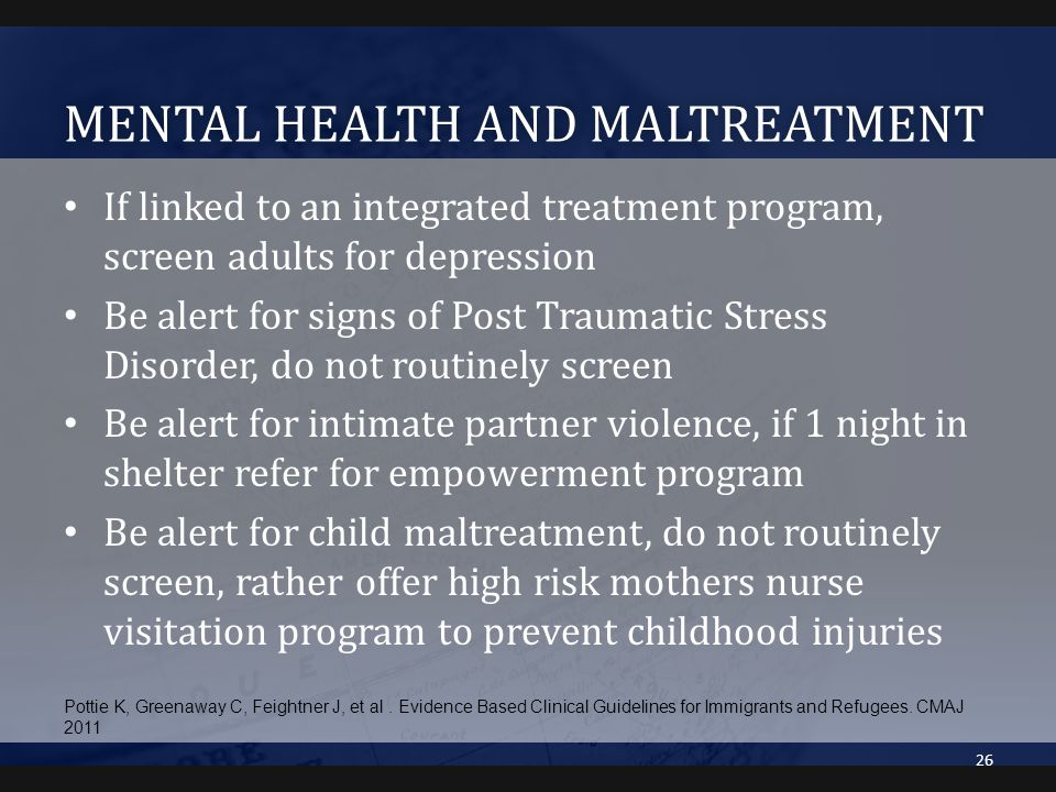 MENTAL HEALTH AND MALTREATMENTMENTAL HEALTH AND MALTREATMENT If linked to an integrated treatment program, screen adults for depression Be alert for s