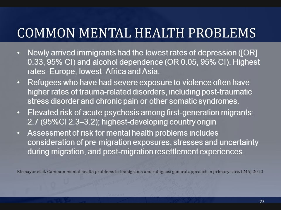 COMMON MENTAL HEALTH PROBLEMSCOMMON MENTAL HEALTH PROBLEMS Newly arrived immigrants had the lowest rates of depression ([OR] 0.33, 95% CI) and alcohol