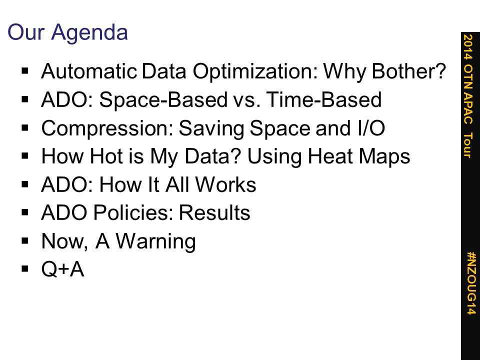 2014 OTN APAC Tour #NZOUG14 Our Agenda  Automatic Data Optimization: Why Bother.