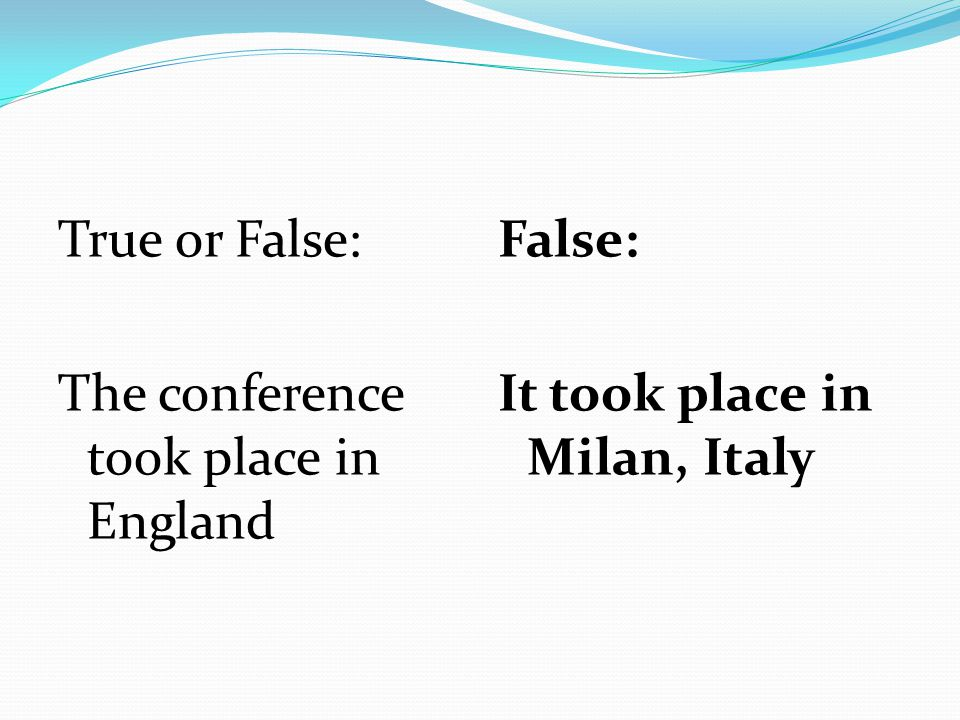 True or False: The conference took place in England False: It took place in Milan, Italy