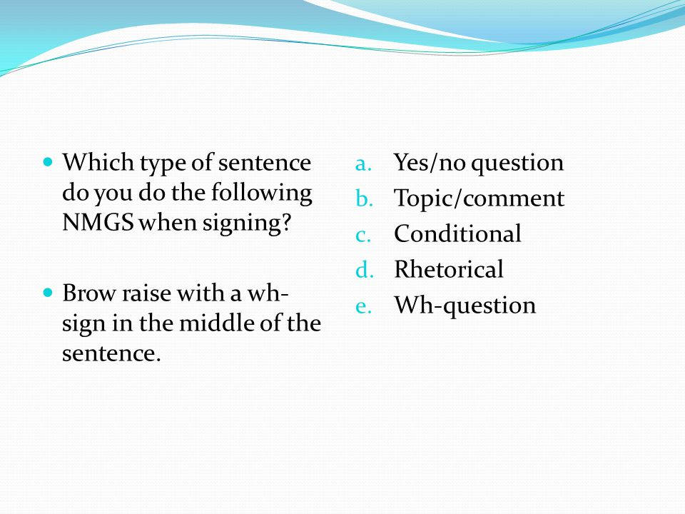 Which type of sentence do you do the following NMGS when signing.