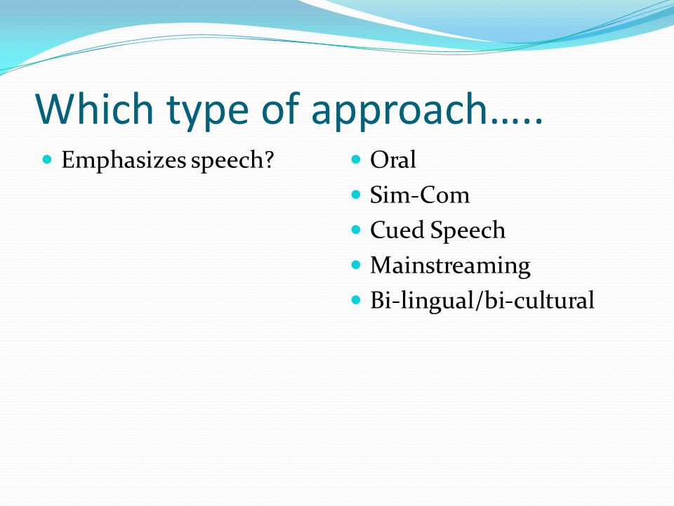 Which type of approach…..Emphasizes speech.