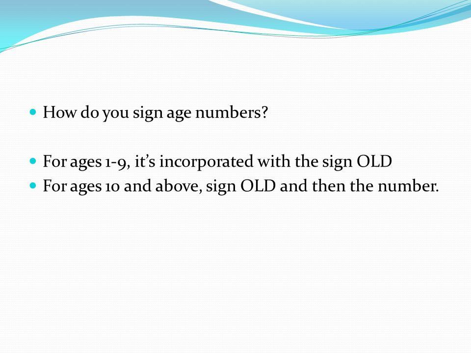 How do you sign age numbers.
