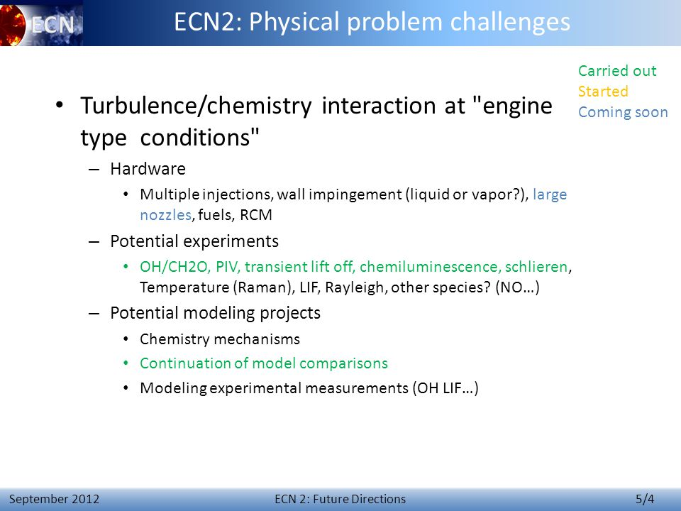 ECN 2: Future Directions 5/4 September 2012 ECN2: Physical problem challenges Turbulence/chemistry interaction at