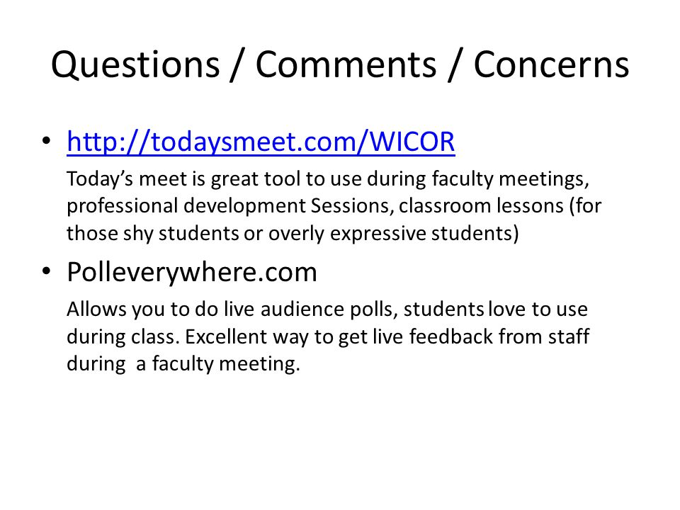 Questions / Comments / Concerns http://todaysmeet.com/WICOR Today's meet is great tool to use during faculty meetings, professional development Sessio
