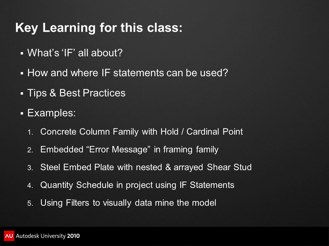 Key Learning for this class:  What's 'IF' all about?  How and where IF statements can be used?  Tips & Best Practices  Examples: 1. Concrete Colum