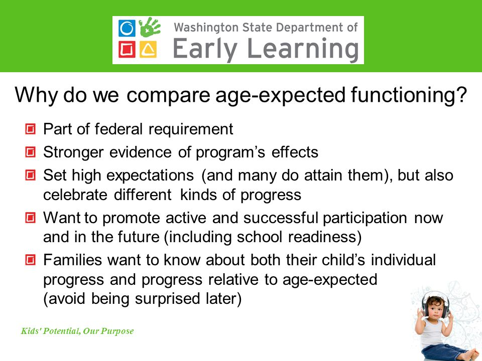 Why do we compare age-expected functioning? Part of federal requirement Stronger evidence of program's effects Set high expectations (and many do atta