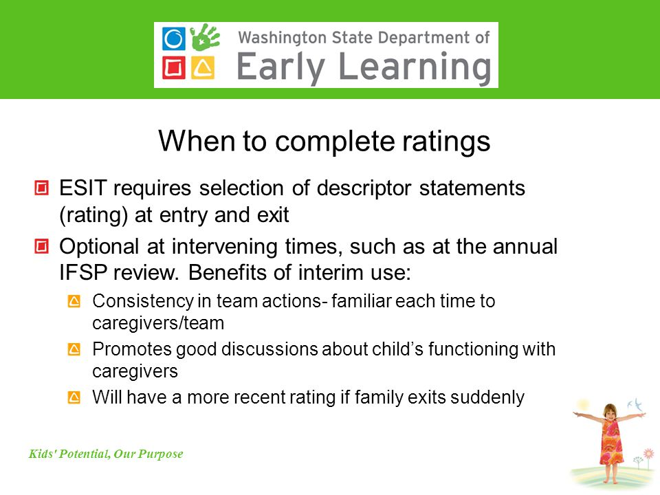 When to complete ratings ESIT requires selection of descriptor statements (rating) at entry and exit Optional at intervening times, such as at the annual IFSP review.