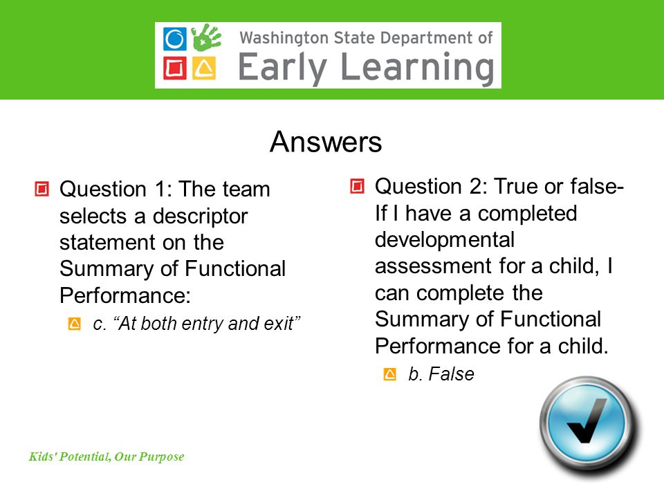"Answers Question 1: The team selects a descriptor statement on the Summary of Functional Performance: c. ""At both entry and exit"" Kids' Potential, Our"