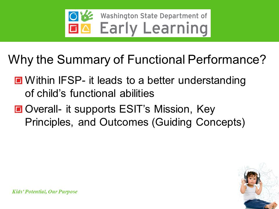 Why the Summary of Functional Performance? Within IFSP- it leads to a better understanding of child's functional abilities Overall- it supports ESIT's