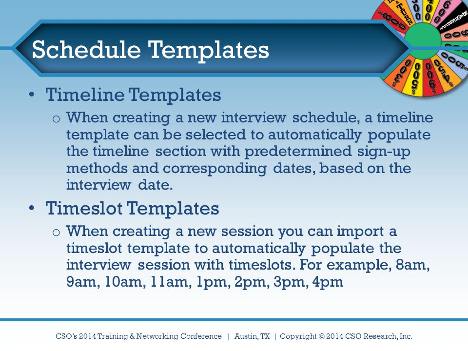 CSO's 2014 Training & Networking Conference | Austin, TX | Copyright © 2014 CSO Research, Inc. Schedule Templates Timeline Templates o When creating a