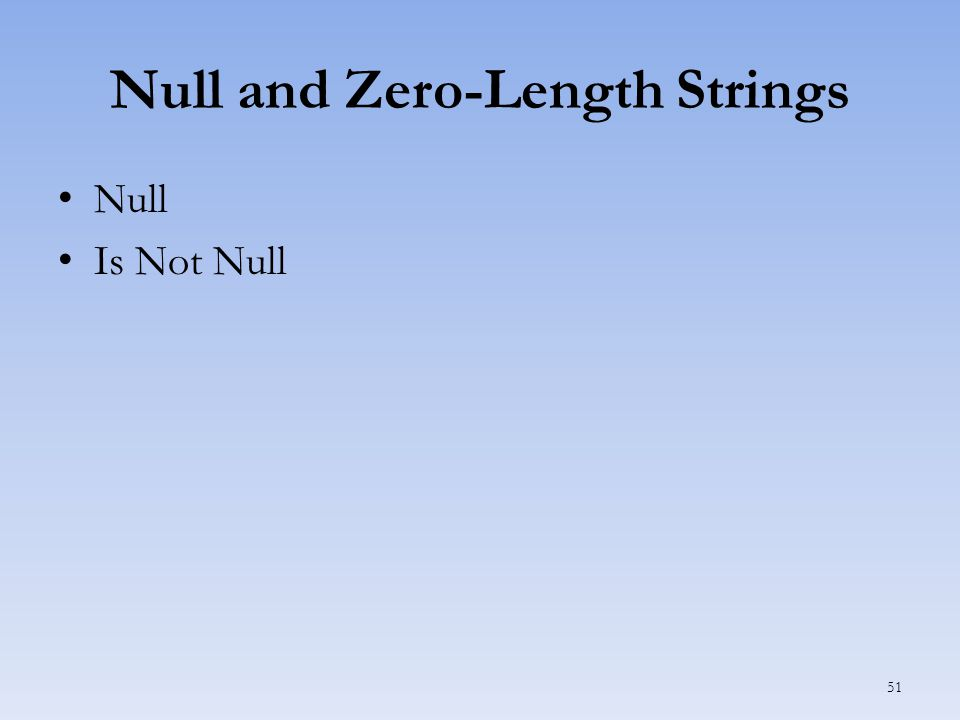 Null and Zero-Length Strings Null Is Not Null 51