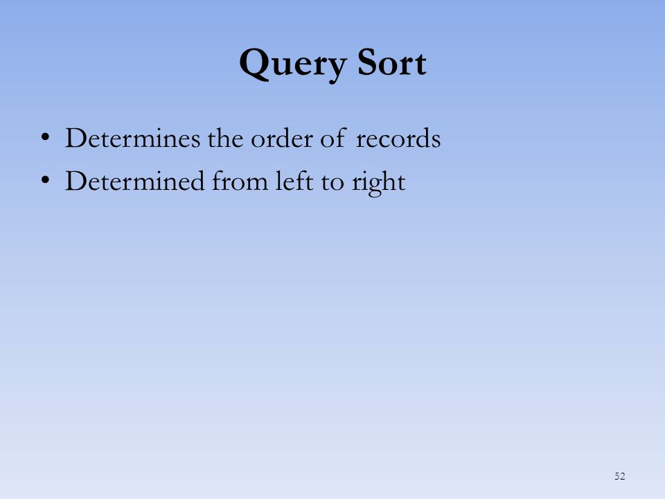 Query Sort Determines the order of records Determined from left to right 52