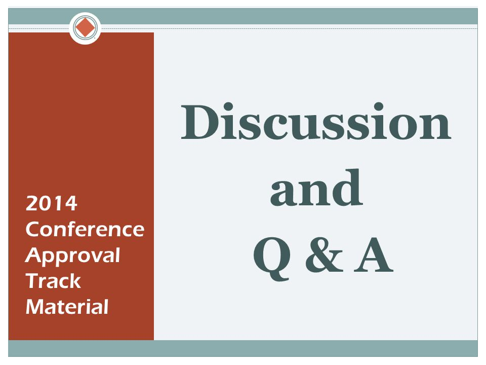  2014 Conference Approval Track Material Discussion and Q & A