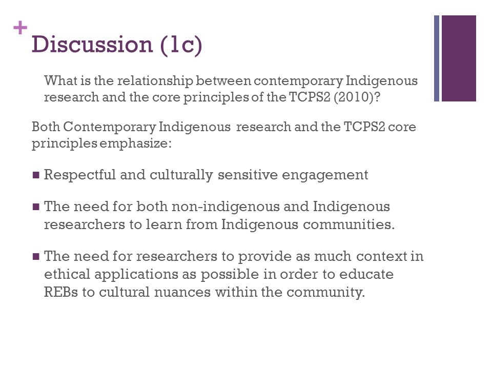 + Discussion (1c) What is the relationship between contemporary Indigenous research and the core principles of the TCPS2 (2010).