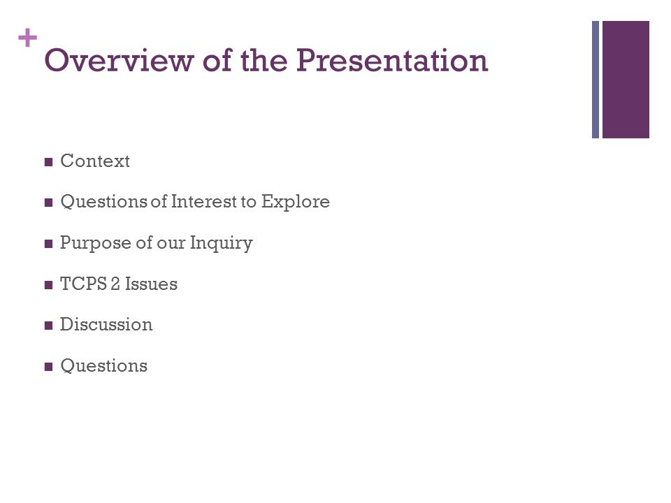 + Overview of the Presentation Context Questions of Interest to Explore Purpose of our Inquiry TCPS 2 Issues Discussion Questions