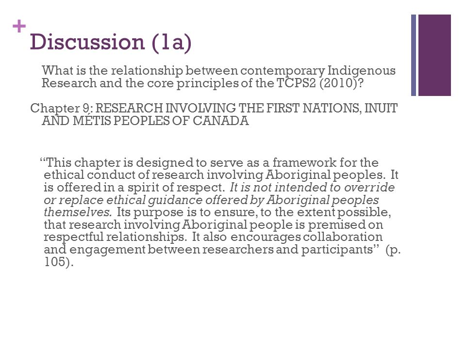 + Discussion (1a) What is the relationship between contemporary Indigenous Research and the core principles of the TCPS2 (2010).