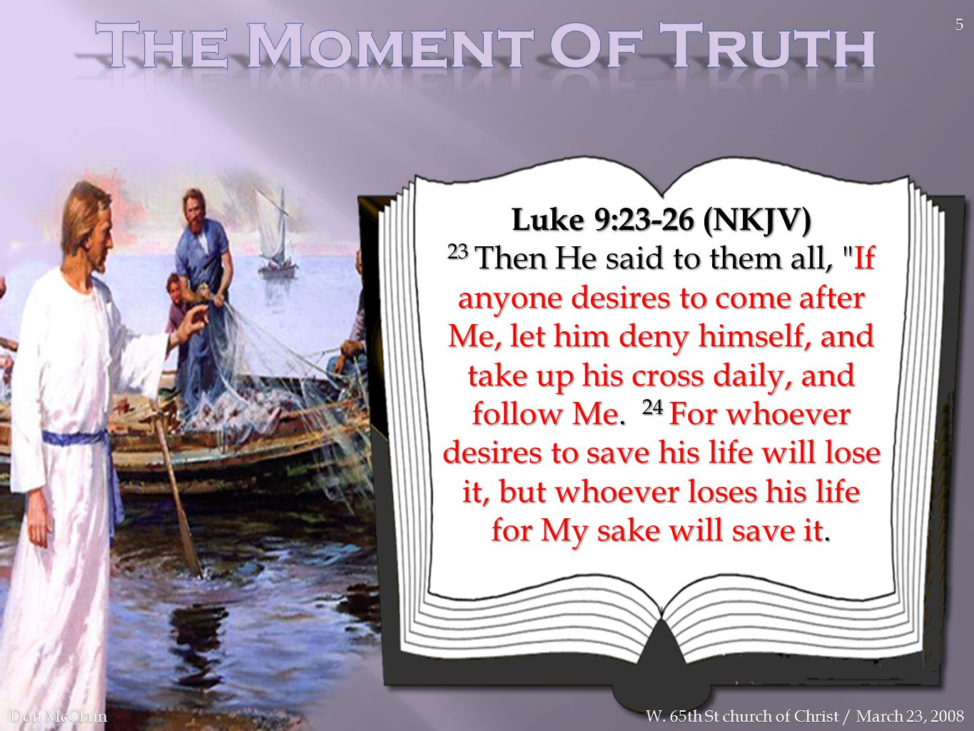 Luke 9:23-26 (NKJV) 23 Then He said to them all, If anyone desires to come after Me, let him deny himself, and take up his cross daily, and follow Me.