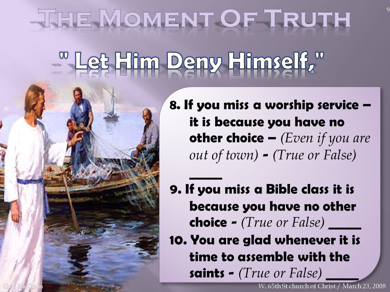 8. If you miss a worship service – it is because you have no other choice – (Even if you are out of town) - (True or False) _____ 9. If you miss a Bib