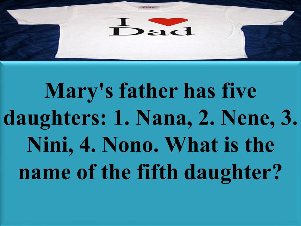Mary's father has five daughters: 1. Nana, 2. Nene, 3. Nini, 4. Nono. What is the name of the fifth daughter?
