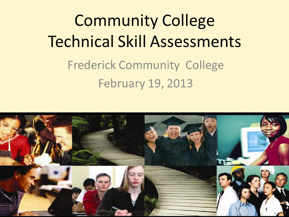 Community College Technical Skill Assessments Frederick Community College February 19, 2013