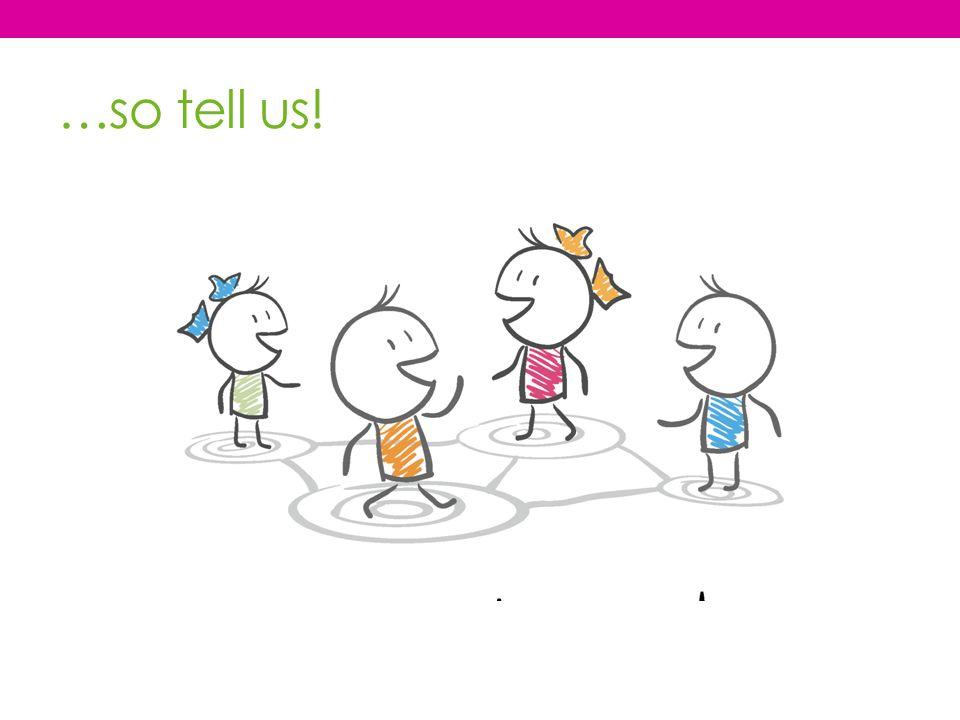 …so tell us!