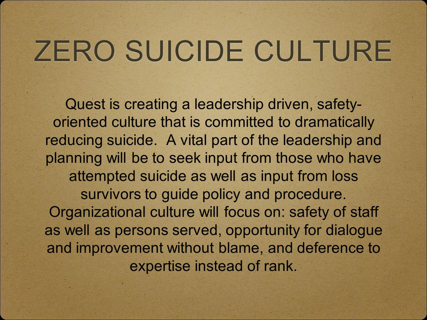 ZERO SUICIDE CULTURE Quest is creating a leadership driven, safety- oriented culture that is committed to dramatically reducing suicide.