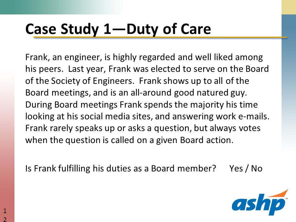 Case Study 1—Duty of Care Frank, an engineer, is highly regarded and well liked among his peers.