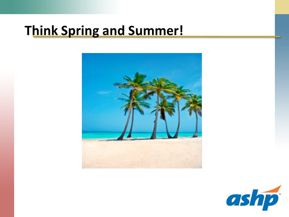 Think Spring and Summer!