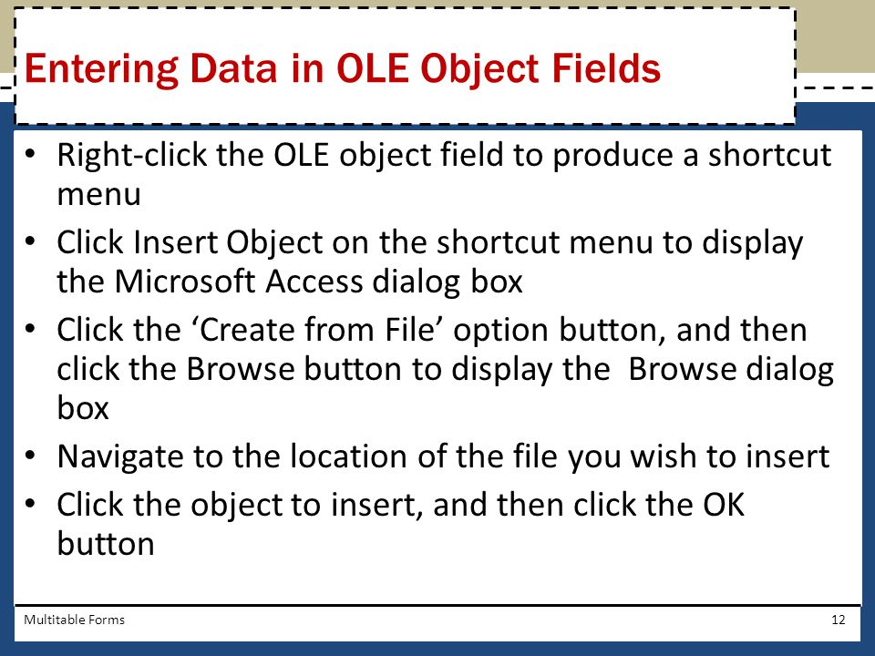 Right-click the OLE object field to produce a shortcut menu Click Insert Object on the shortcut menu to display the Microsoft Access dialog box Click