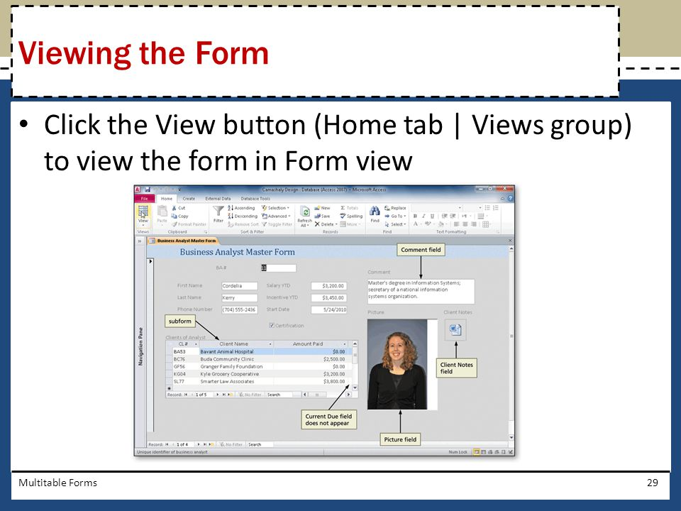 Click the View button (Home tab | Views group) to view the form in Form view Multitable Forms29 Viewing the Form