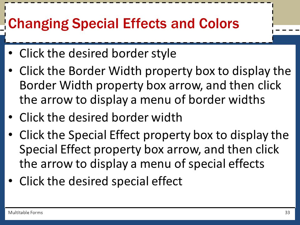 Click the desired border style Click the Border Width property box to display the Border Width property box arrow, and then click the arrow to display
