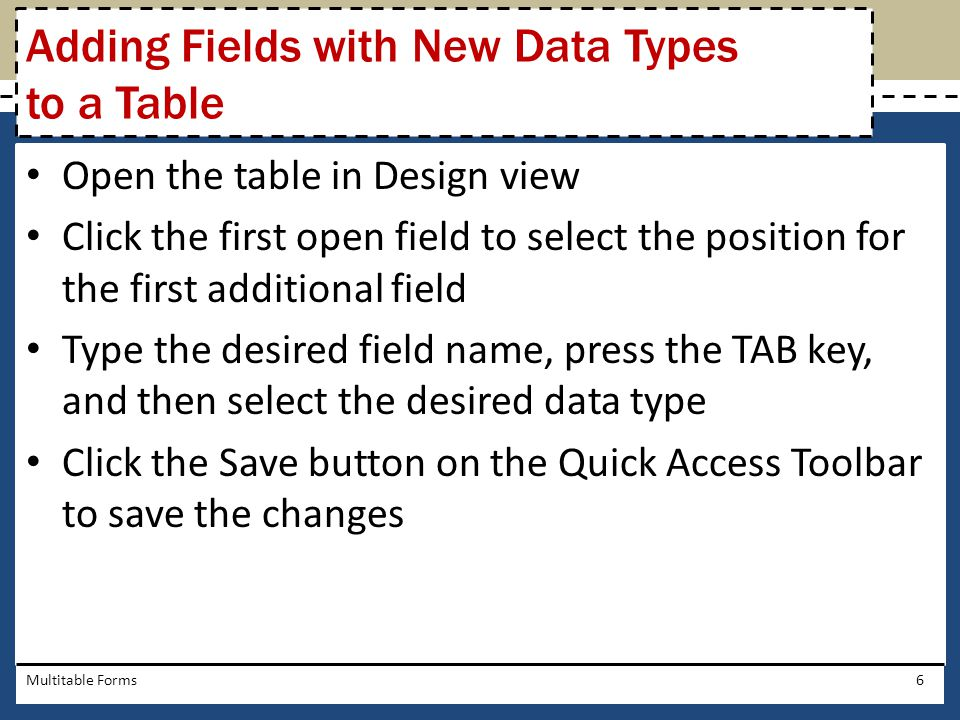 Open the table in Design view Click the first open field to select the position for the first additional field Type the desired field name, press the