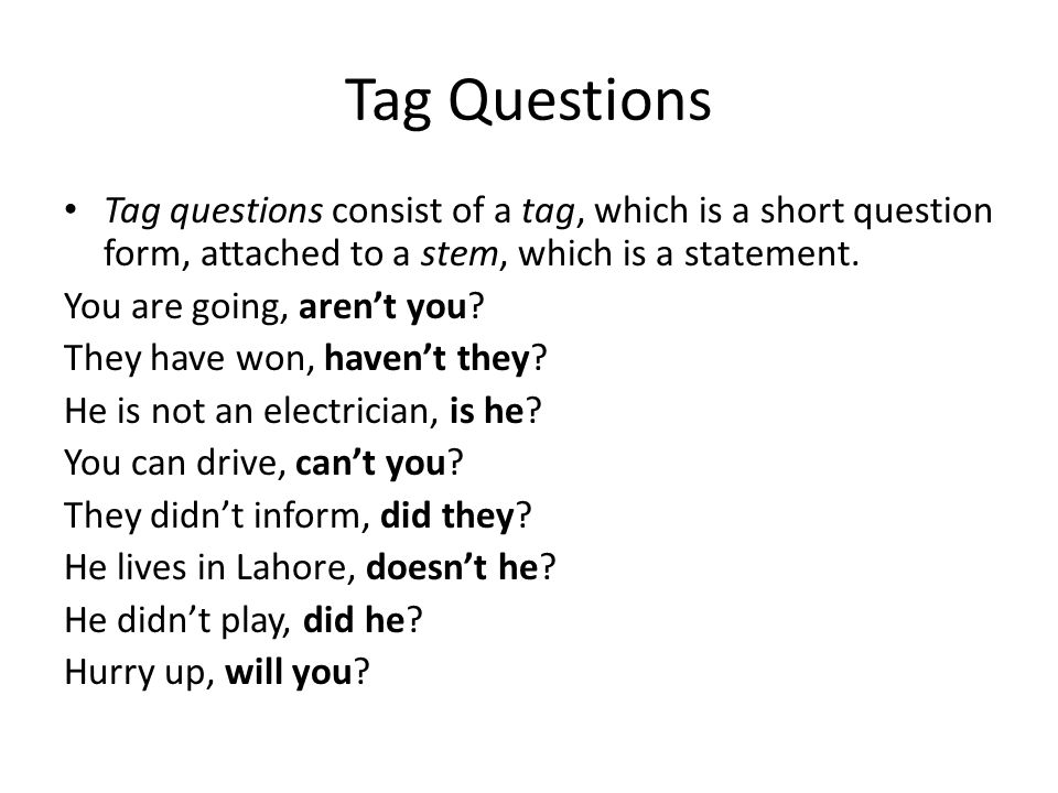 Tag Questions Tag questions consist of a tag, which is a short question form, attached to a stem, which is a statement.
