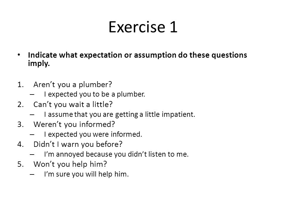 Exercise 1 Indicate what expectation or assumption do these questions imply.