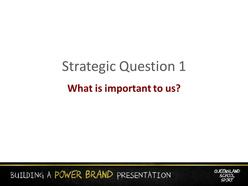 What is important to us Strategic Question 1
