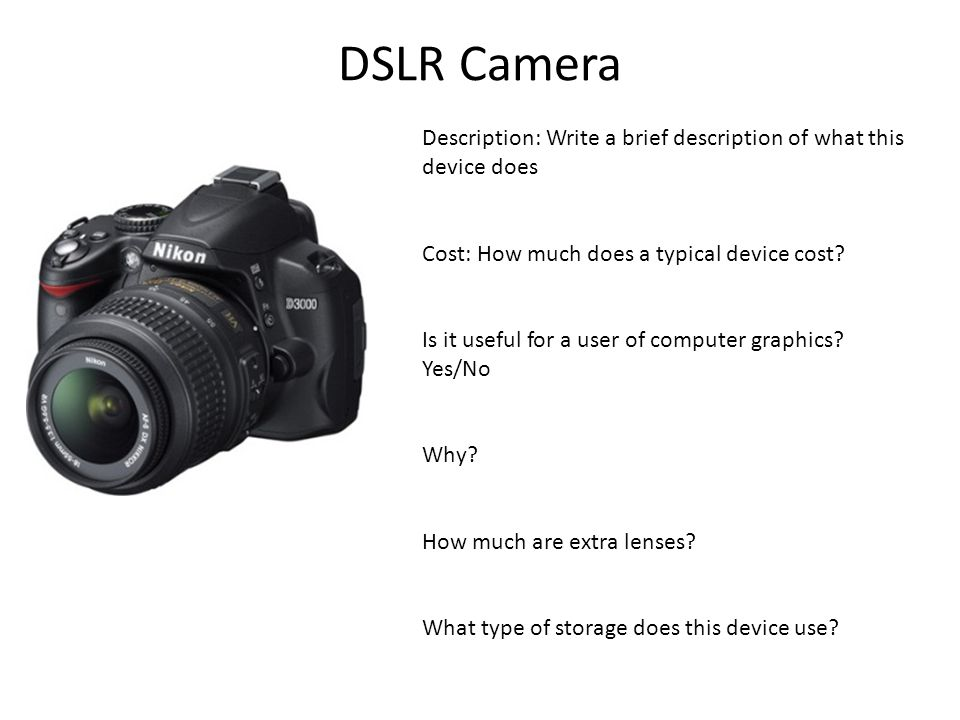 DSLR Camera Description: Write a brief description of what this device does Cost: How much does a typical device cost.