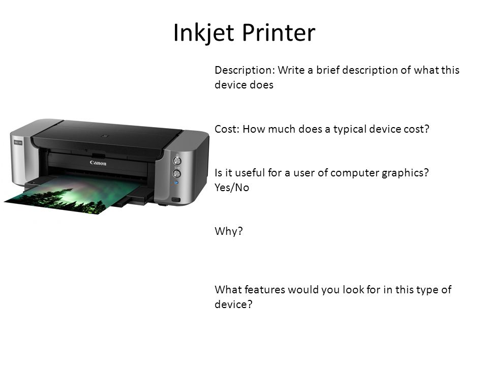 Inkjet Printer Description: Write a brief description of what this device does Cost: How much does a typical device cost.