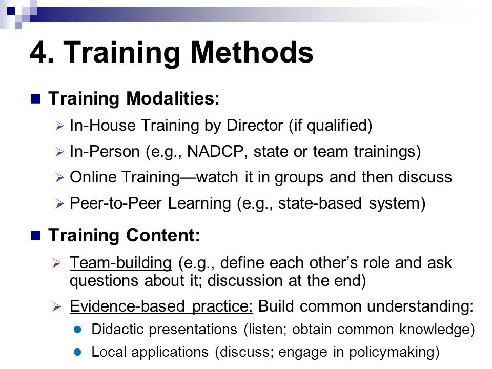4. Training Methods Training Modalities:  In-House Training by Director (if qualified)  In-Person (e.g., NADCP, state or team trainings)  Online Tr