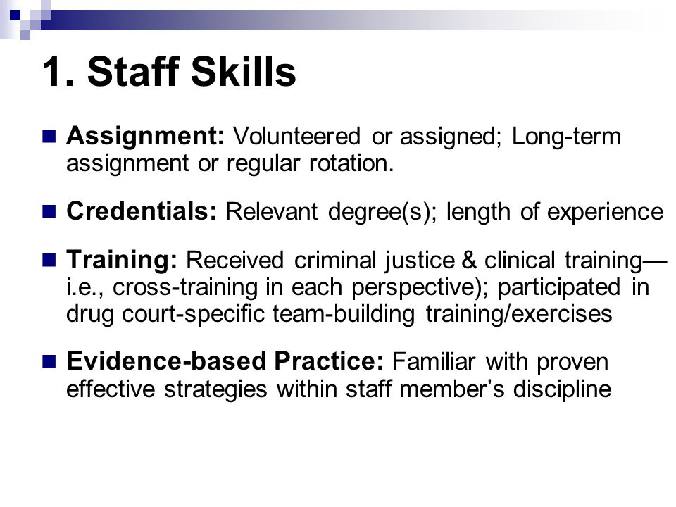 1. Staff Skills Assignment: Volunteered or assigned; Long-term assignment or regular rotation. Credentials: Relevant degree(s); length of experience T