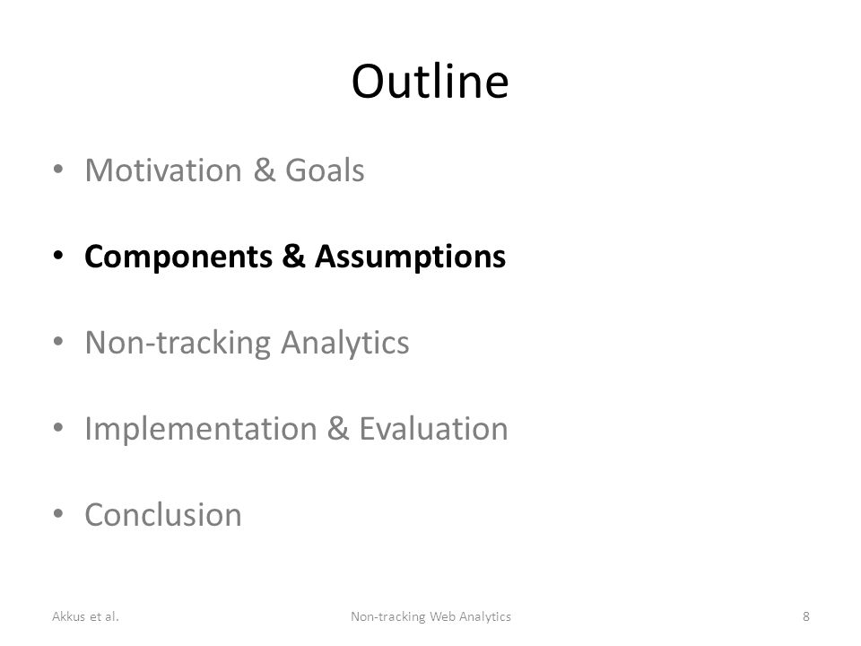 Outline Motivation & Goals Components & Assumptions Non-tracking Analytics Implementation & Evaluation Conclusion Akkus et al.Non-tracking Web Analytics8