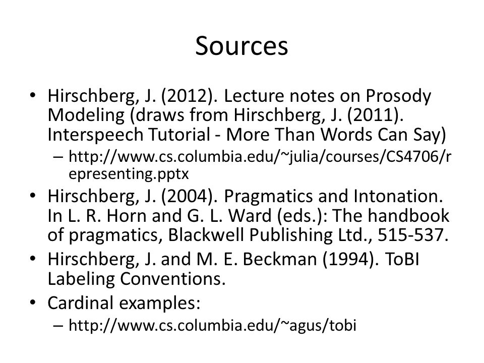 Sources Hirschberg, J.(2012). Lecture notes on Prosody Modeling (draws from Hirschberg, J.